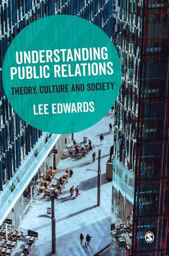 Understanding Public Relations: Theory, Culture and Society (Hardback)