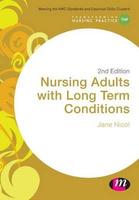Nursing Adults with Long Term Conditions - Transforming Nursing Practice Series (Paperback)