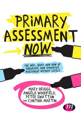 Primary Assessment Now: The Why, What and How of Formative and Summative Assessment Without Levels - Achieving QTS Series (Hardback)