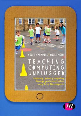 Teaching Computing Unplugged in Primary Schools: Exploring primary computing through practical activities away from the computer (Hardback)