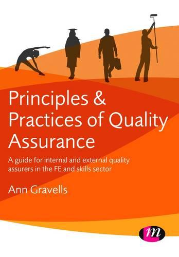 Principles and Practices of Quality Assurance: A guide for internal and external quality assurers in the FE and Skills Sector (Paperback)