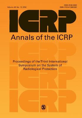 ICRP 2015 Proceedings: Proceedings of the Third International Symposium on the System of Radiological Protection - Annals of the ICRP (Paperback)
