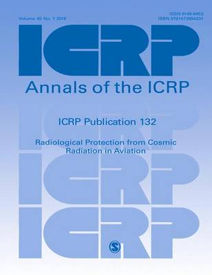 ICRP Publication 132: Radiological Protection from Cosmic Radiation in Aviation - Annals of the ICRP (Paperback)