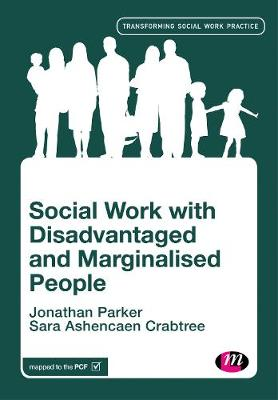 Social Work with Disadvantaged and Marginalised People - Transforming Social Work Practice Series (Paperback)