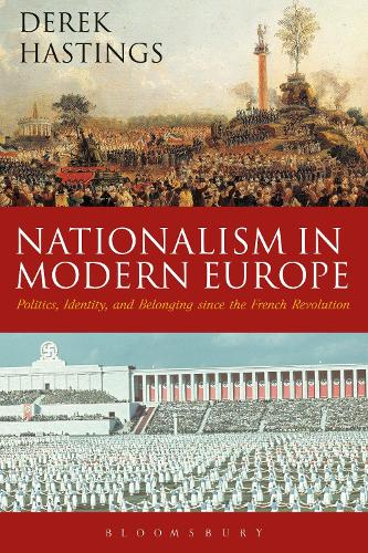 Nationalism in Modern Europe: Politics, Identity, and Belonging since the French Revolution (Hardback)