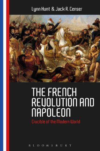 The French Revolution and Napoleon: Crucible of the Modern World (Hardback)