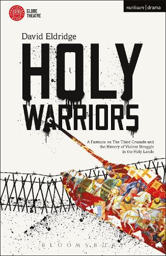 Holy Warriors: A Fantasia on the Third Crusade and the History of Violent Struggle in the Holy Lands - Modern Plays (Paperback)