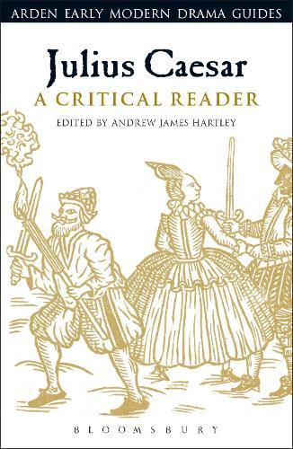 Julius Caesar: A Critical Reader - Arden Early Modern Drama Guides (Paperback)