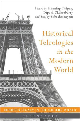 Historical Teleologies in the Modern World - Europe's Legacy in the Modern World (Hardback)