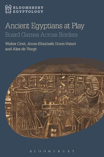 Ancient Egyptians at Play: Board Games Across Borders - Bloomsbury Egyptology (Paperback)