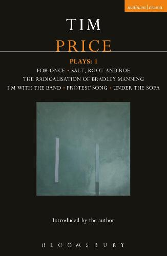 Tim Price Plays: 1: For Once; Salt, Root and Roe; The Radicalisation of Bradley Manning; I'm With the Band; Protest Song; Under the Sofa - Contemporary Dramatists (Paperback)