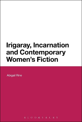 Irigaray, Incarnation and Contemporary Women's Fiction (Paperback)