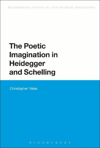 The Poetic Imagination in Heidegger and Schelling - Bloomsbury Studies in Continental Philosophy (Paperback)