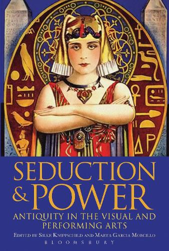 Seduction and Power: Antiquity in the Visual and Performing Arts (Paperback)