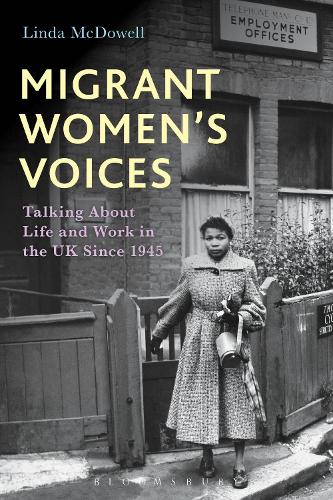 Migrant Women's Voices: Talking About Life and Work in the UK Since 1945 (Hardback)