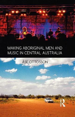 Making Aboriginal Men and Music in Central Australia (Hardback)