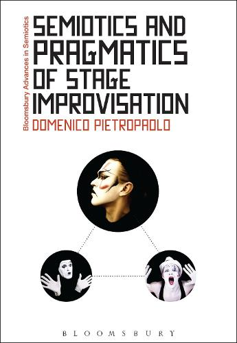 Semiotics and Pragmatics of Stage Improvisation - Bloomsbury Advances in Semiotics (Hardback)