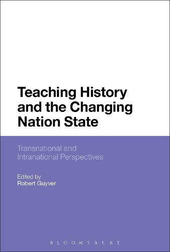 Teaching History and the Changing Nation State: Transnational and Intranational Perspectives (Paperback)