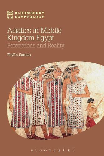 Asiatics in Middle Kingdom Egypt: Perceptions and Reality - Bloomsbury Egyptology (Hardback)