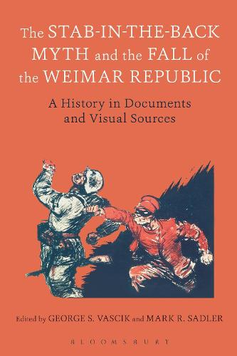The Stab-in-the-Back Myth and the Fall of the Weimar Republic: A History in Documents and Visual Sources (Paperback)