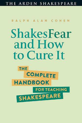 ShakesFear and How to Cure It: The Complete Handbook for Teaching Shakespeare (Hardback)