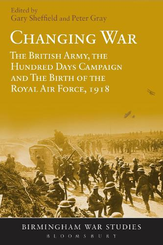 Changing War: The British Army, the Hundred Days Campaign and The Birth of the Royal Air Force, 1918 (Paperback)