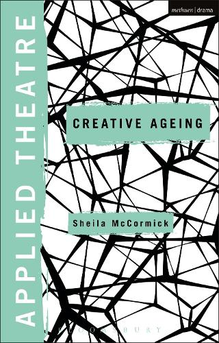 Applied Theatre: Creative Ageing - Applied Theatre (Hardback)