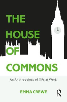 The House of Commons: An Anthropology of MPs at Work (Paperback)