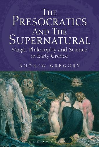 The Presocratics and the Supernatural: Magic, Philosophy and Science in Early Greece (Paperback)