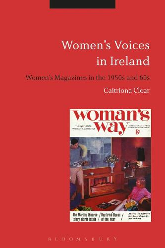 Women's Voices in Ireland: Women's Magazines in the 1950s and 60s (Hardback)