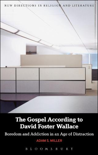 The Gospel According to David Foster Wallace: Boredom and Addiction in an Age of Distraction - New Directions in Religion and Literature (Paperback)