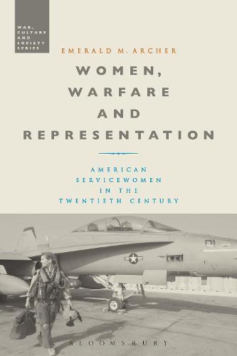 Women, Warfare and Representation: American Servicewomen in the Twentieth Century - War, Culture and Society (Hardback)