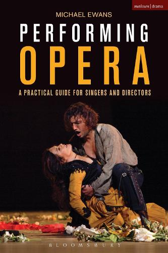 Performing Opera: A Practical Guide for Singers and Directors - Performance Books (Paperback)