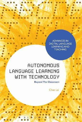 Autonomous Language Learning with Technology: Beyond The Classroom - Advances in Digital Language Learning and Teaching (Hardback)