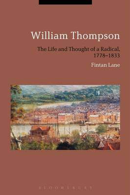 William Thompson: The Life and Thought of a Radical, 1778-1833 (Hardback)