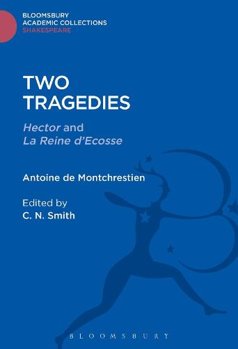 Two Tragedies: Hector and La Reine d'Escosse - Shakespeare: Bloomsbury Academic Collections (Hardback)