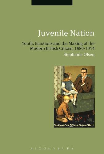 Juvenile Nation: Youth, Emotions and the Making of the Modern British Citizen, 1880-1914 (Paperback)
