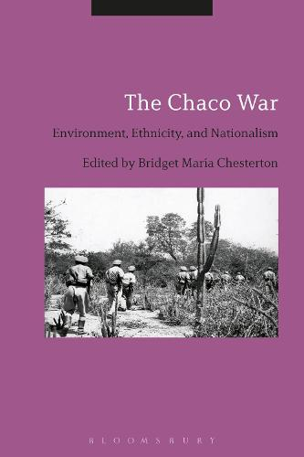 The Chaco War: Environment, Ethnicity, and Nationalism (Hardback)