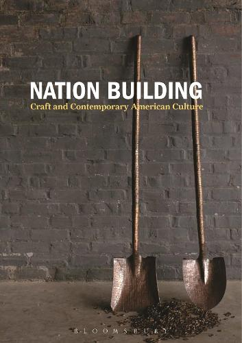 Nation Building: Craft and Contemporary American Culture (Hardback)