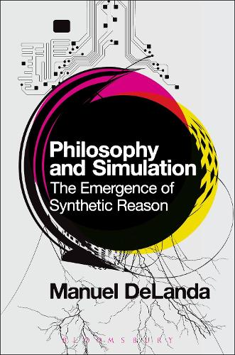 Philosophy and Simulation: The Emergence of Synthetic Reason (Paperback)