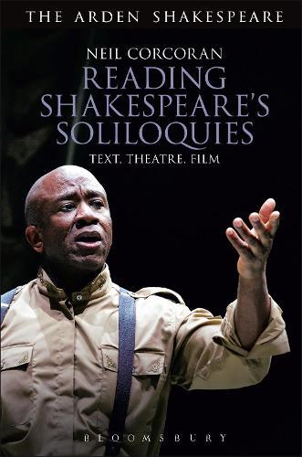 Reading Shakespeare's Soliloquies: Text, Theatre, Film (Hardback)