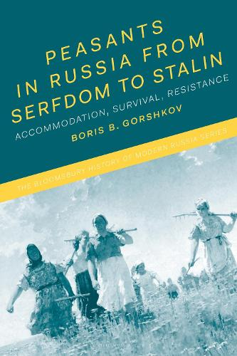 Peasants in Russia from Serfdom to Stalin: Accommodation, Survival, Resistance - The Bloomsbury History of Modern Russia Series (Hardback)