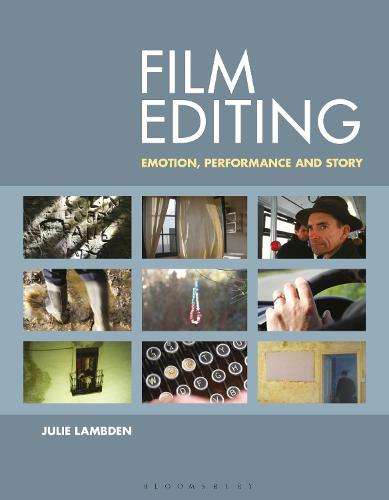 Film Editing: Emotion, Performance and Story (Paperback)