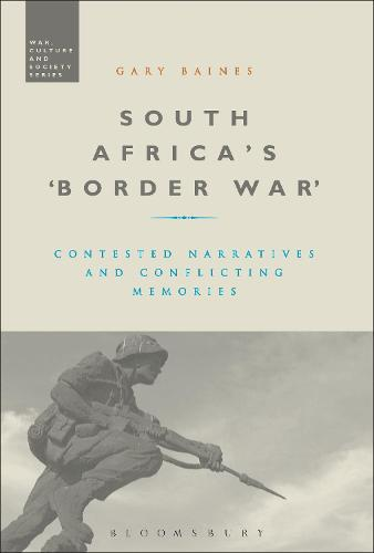 South Africa's 'Border War': Contested Narratives and Conflicting Memories - War, Culture and Society (Paperback)