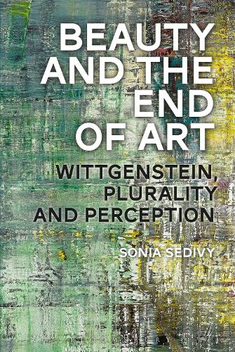 Beauty and the End of Art: Wittgenstein, Plurality and Perception (Hardback)