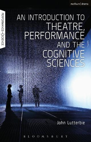 An Introduction to Theatre, Performance and the Cognitive Sciences - Performance and Science: Interdisciplinary Dialogues (Hardback)
