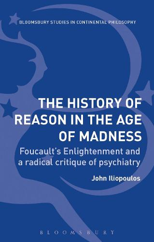 The History of Reason in the Age of Madness: Foucault's Enlightenment and a Radical Critique of Psychiatry (Hardback)