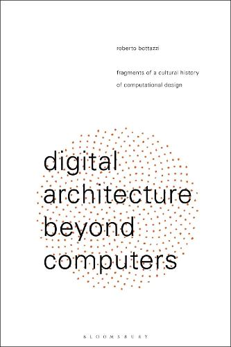 Digital Architecture Beyond Computers: Fragments of a Cultural History of Computational Design (Hardback)