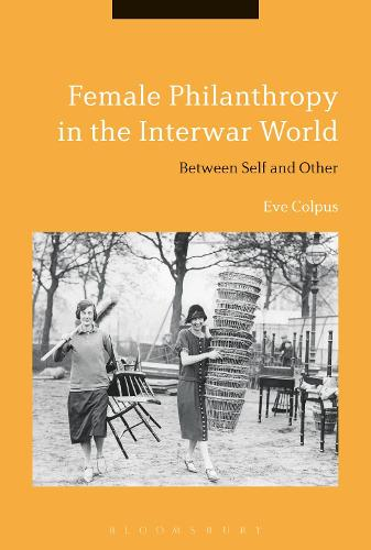 Female Philanthropy in the Interwar World: Between Self and Other (Hardback)