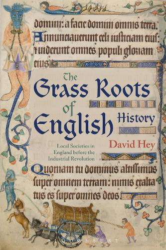 The Grass Roots of English History: Local Societies in England before the Industrial Revolution (Hardback)